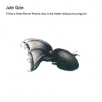 Jute Gyte – It was a Great Marvel that He was in the Father Without Knowing Him 3″CDR