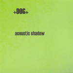 +DOG+ – Acoustic Shadow CDR