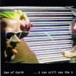 Dan of Earth – …I Can Still See The X 3″ CDR