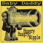 Baby Daddy – Hungry Hungry Nipple CDr