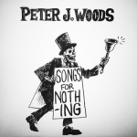 Peter J Woods – Songs for Nothing LP