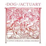 """+Dog+/Actuary – Concordia Dischord 7"""""""
