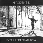 Nyodene D – Every Knee Shall Bow CD