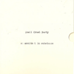 Small Cruel Party – An Accident in Substance 3xCD