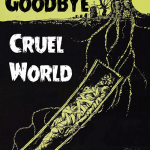 EE19: GOODBYE CRUEL WORLD – BURY ME IN A HOLE IN THE GROUND 2xC11