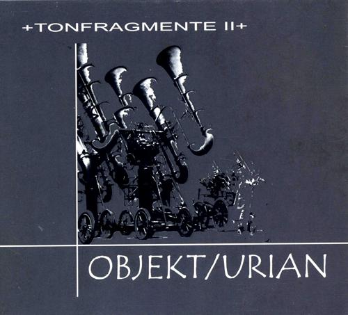 Objekt/Urian - Tongragmente II CD
