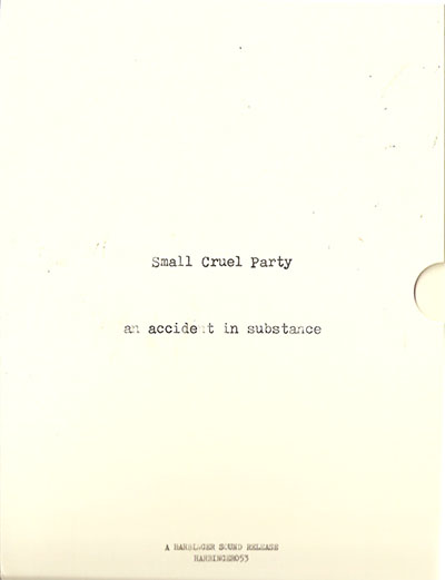 Small Cruel Party - An Accident in Substance